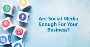 Are Social Media Enough For Your Business